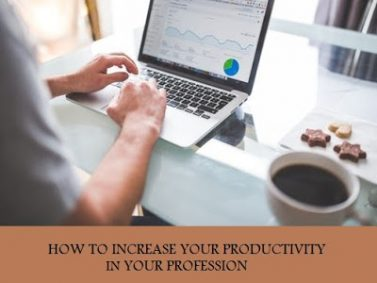 HOW TO INCREASE YOUR PRODUCTIVITY IN YOUR PROFESSION